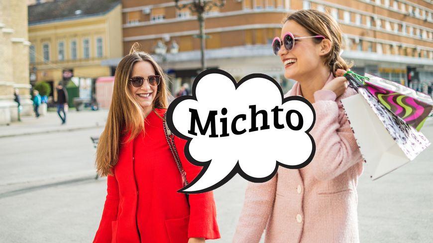 Que veut dire : «Michto» ?
